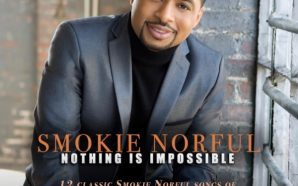 Video: Smokie Norful Releases Compilation Album 'Nothing Is Impossible,' Accompanying…